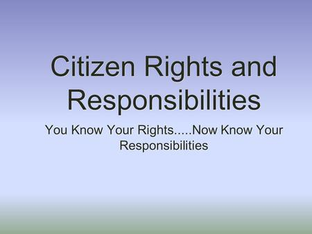 Citizen Rights and Responsibilities You Know Your Rights.....Now Know Your Responsibilities.