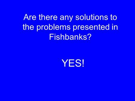 Are there any solutions to the problems presented in Fishbanks? YES!