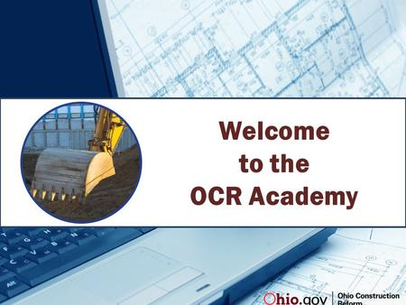 Welcome to the OCR Academy. Overview of Rules & Law Craig Weise Construction Reform Program Director.