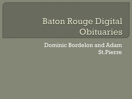 Dominic Bordelon and Adam St.Pierre.  Based upon The Advocate Obituary Index  Obtained obituaries from microfilm to make full-text searchable records.