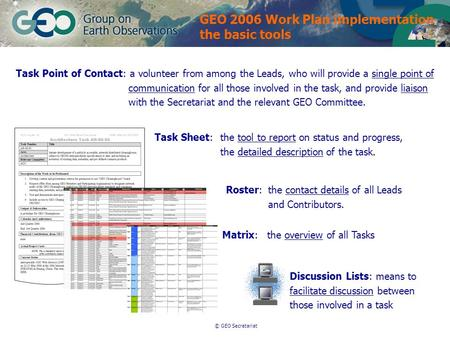 © GEO Secretariat Task Point of Contact: a volunteer from among the Leads, who will provide a single point of communication for all those involved in the.