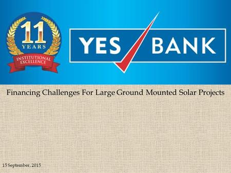 Financing Challenges For Large Ground Mounted Solar Projects 15 September, 2015.