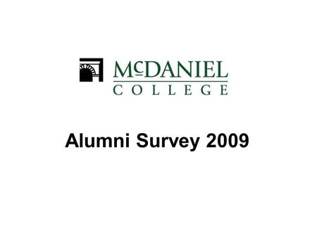 McDaniel College Alumni Survey 2009 Alumni Survey 2009.