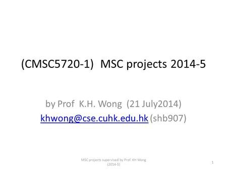 (CMSC5720-1) MSC projects 2014-5 by Prof K.H. Wong (21 July2014) (shb907) MSC projects supervised by Prof.
