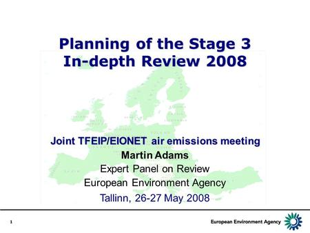1 Planning of the Stage 3 In-depth Review 2008 Joint TFEIP/EIONET air emissions meeting Tallinn, 26-27 May 2008 Martin Adams Expert Panel on Review European.