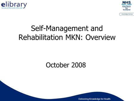 Delivering Knowledge for Health Self-Management and Rehabilitation MKN: Overview October 2008.
