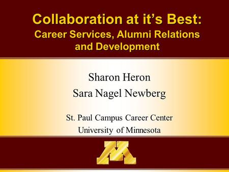 Collaboration at it's Best: Career Services, Alumni Relations and Development Sharon Heron Sara Nagel Newberg St. Paul Campus Career Center University.