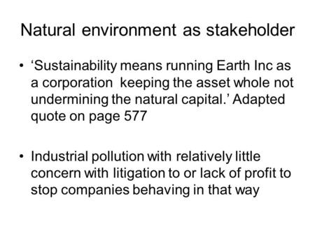 Natural environment as stakeholder 'Sustainability means running Earth Inc as a corporation keeping the asset whole not undermining the natural capital.'