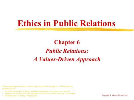 Ethics in Public Relations Chapter 6 Public Relations: A Values-Driven Approach This multimedia product and its contents are protected under copyright.