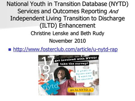 National Youth in Transition Database (NYTD) Services and Outcomes Reporting And Independent Living Transition to Discharge (ILTD) Enhancement Christine.