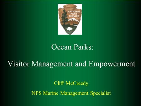 Cliff McCreedy NPS Marine Management Specialist. Ocean National Parks Acadia American Samoa Biscayne Channel Islands Dry Tortugas Everglades Glacier Bay.