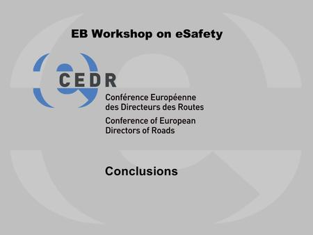 EB Workshop on eSafety Conclusions. 2 How do you interpret the CEDR vision with regards to your national approach? Basically in line with national strategy.