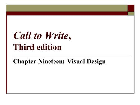 Call to Write, Third edition Chapter Nineteen: Visual Design.