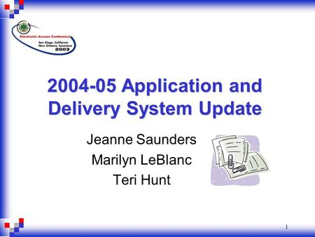 1 2004-05 Application and Delivery System Update Jeanne Saunders Marilyn LeBlanc Teri Hunt.