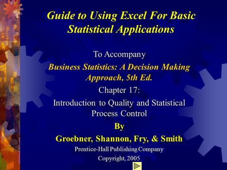 Guide to Using Excel For Basic Statistical Applications To Accompany Business Statistics: A Decision Making Approach, 5th Ed. Chapter 17: Introduction.