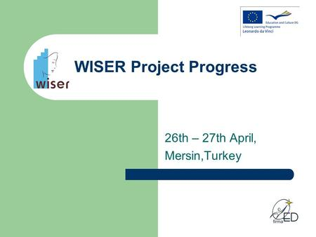 WISER Project Progress 26th – 27th April, Mersin,Turkey.