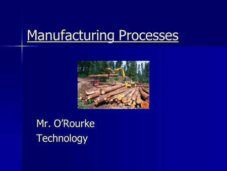 Manufacturing Processes Mr. O'Rourke Technology. Raw Materials Before raw materials can be turned into industrial goods, they must first be obtained and.