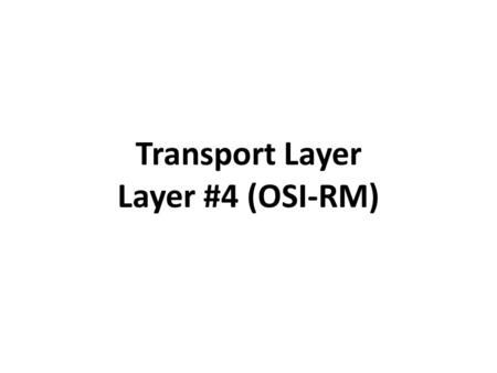 Transport Layer Layer #4 (OSI-RM). Transport Layer Main function of OSI Transport layer: Accept data from the Application layer and prepare it for addressing.