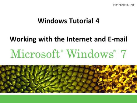 ®® Microsoft Windows 7 Windows Tutorial 4 Working with the Internet and E-mail.