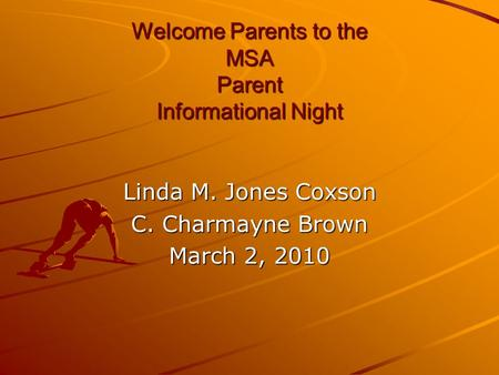 Welcome Parents to the MSA Parent Informational Night Welcome Parents to the MSA Parent Informational Night Linda M. Jones Coxson C. Charmayne Brown March.