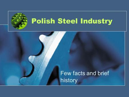 a brief analysis of the steel industry History of the steel industry dates back to the ancient times in armenia which is approximately around three thousand and five hundred before christ steel is nothing but the alloy of iron and carbon but the history of the steel industry in the modern times was initiated during the medium half.