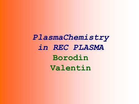 PlasmaChemistry in REC PLASMA Borodin Valentin 1. PLASMA EXPEDIENT OF REDUCTION OF MAGNETITE CONCENTRATES BY WOOD WASTES In some wood regions and, in.