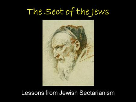 The Sect of the Jews Lessons from Jewish Sectarianism.