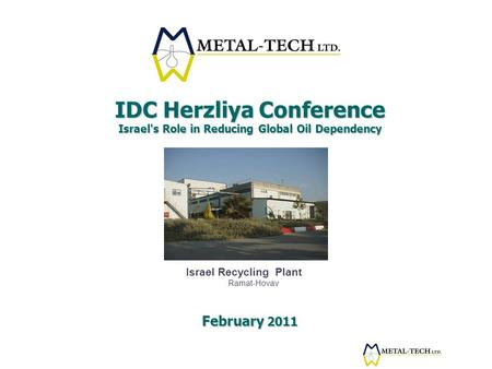 IDC Herzliya Conference Israel's Role in Reducing Global Oil Dependency February 2011 Israel Recycling Plant Ramat-Hovav.