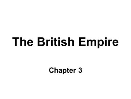 The British Empire Chapter 3. Key Questions/Ideas.