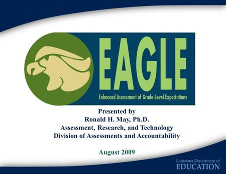 Presented by Ronald H. May, Ph.D. Assessment, Research, and Technology Division of Assessments and Accountability August 2009.