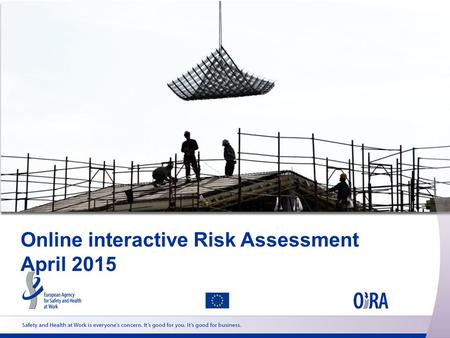 Online interactive Risk Assessment April 2015. OiRA Partners in Member States Member State – Institution BE – Federal Public Service Employment, Labour.