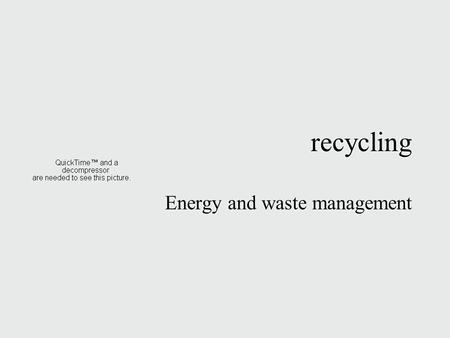Recycling Energy and waste management. Types of recycling  Closed loop recycling: plastic bottles becoming new plastic bottles; when the material collected.