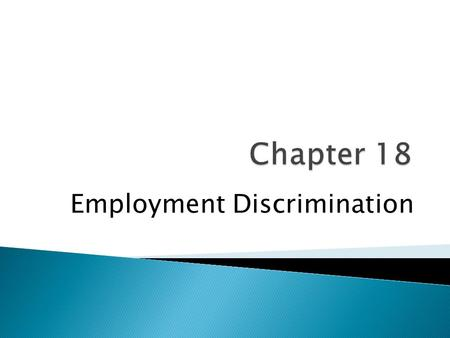 "Employment Discrimination.  Fifth Amendment – Prohibits the federal government from: ◦ Depriving individuals of ""life, liberty, or property"" without."