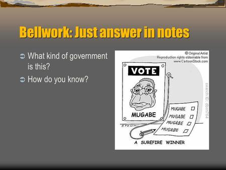 Bellwork: Just answer in notes  What kind of government is this?  How do you know?