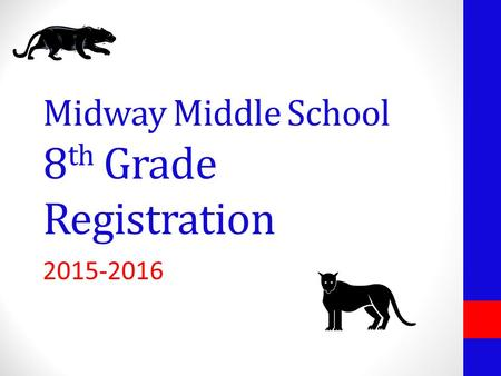 Midway Middle School 8 th Grade Registration 2015-2016.