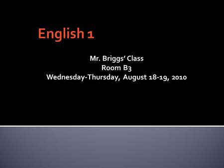 Mr. Briggs' Class Room B3 Wednesday-Thursday, August 18-19, 2010.