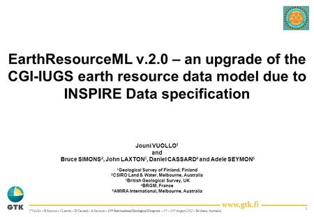 1 EarthResourceML v.2.0 – an upgrade of the CGI-IUGS earth resource data model due to INSPIRE Data specification Jouni VUOLLO 1 and Bruce SIMONS 2, John.