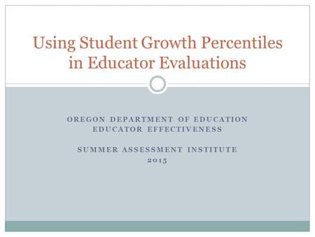 Using Student Growth Percentiles in Educator Evaluations
