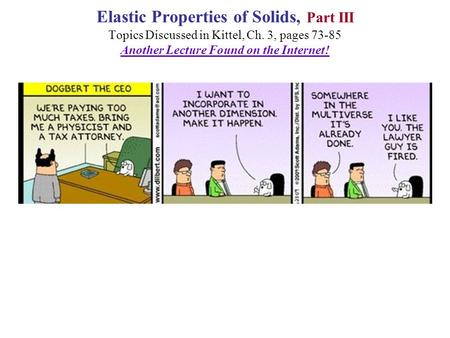 Elastic Properties of Solids, Part III Topics Discussed in Kittel, Ch. 3, pages 73-85 Another Lecture Found on the Internet!