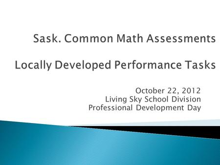 October 22, 2012 Living Sky School Division Professional Development Day.