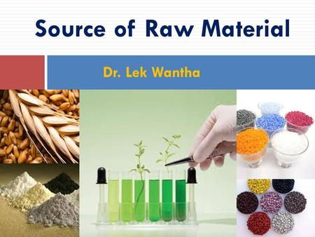 Source of Raw Material Dr. Lek Wantha. Contents Basic concepts and classification of raw materials Secondary material sources Rational and all- round.
