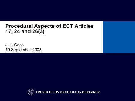 Procedural Aspects of ECT Articles 17, 24 and 26(3) J. J. Gass 19 September 2008 To insert other ready-formatted pages: go to the insert menu/slides from.