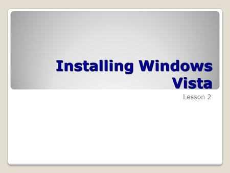 Installing Windows Vista Lesson 2. Skills Matrix Technology SkillObjective DomainObjective # Performing a Clean Installation Set up Windows Vista as the.