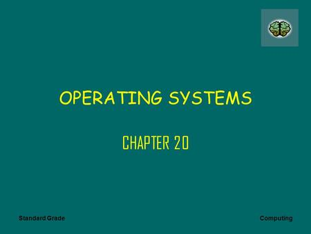 Standard Grade Computing OPERATING SYSTEMS CHAPTER 20.