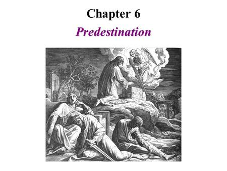 Chapter 6 Predestination. Bible verses used to support the doctrine of absolute predestination Rom 8:29,30 For those whom he foreknew he also predestined…