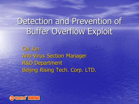 Detection and Prevention of Buffer Overflow Exploit Cai Jun Anti-Virus Section Manager R&D Department Beijing Rising Tech. Corp. LTD.