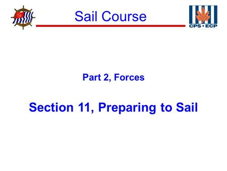 Sail Course ® Part 2, Forces Section 11, Preparing to Sail.