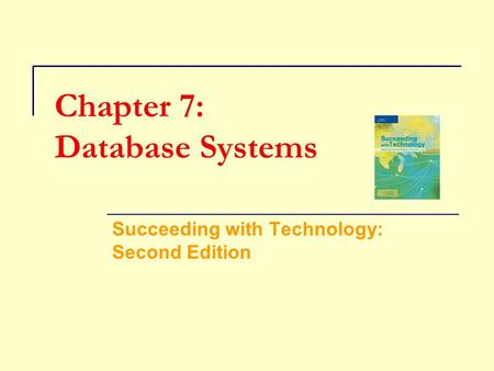 Chapter 7: Database Systems Succeeding with Technology: Second Edition.