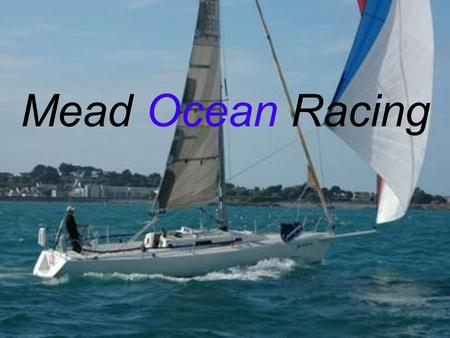 Mead Ocean Racing. China Sea race 2006, 640 nautical miles Presidents cup 2006 Two handed Round the Island Race 2006 Etchells Nationals / Europeans 2006.
