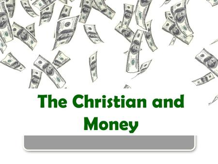 The Christian and Money. In This Study Matt. 6:24 – You CANNOT serve God and mammon. 1196 verses dealing with money (Provident Planning) It is a subject.